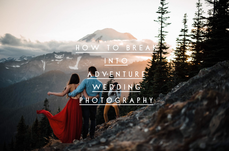How to Become an Adventure Wedding and Elopement Photographer